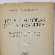 Libros de segunda mano: JOAQUÍN PÉREZ MADRIGAL. 1937. TIPOS Y SOMBRAS DE LA TRAGEDIA. MÁRTIRES Y HÉROES. GUERRA CIVIL. Lote 238509350
