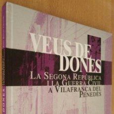 Libros de segunda mano: VEUS DE DONES - SEGONA REPÚBLICA I GUERRA CIVIL A VILAFRANCA PENEDÈS - BELÉN MORENO - 2003 - CATALÀ. Lote 238666235