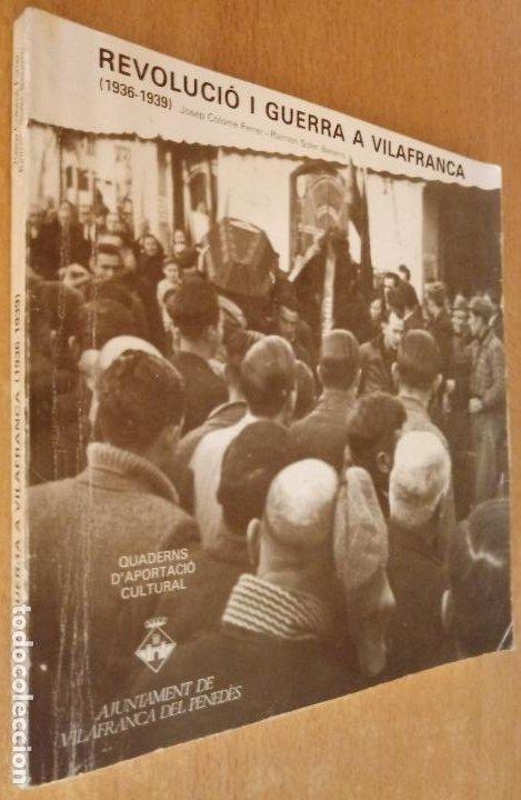 REVOLUCIÓ I GUERRA A VILAFRANCA PENEDÈS 1936-1939 - COLOMÉ FERRER - SOLER BECERRO - 1986 - CATALÀ (Libros de Segunda Mano - Historia - Guerra Civil Española)