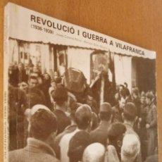 Libros de segunda mano: REVOLUCIÓ I GUERRA A VILAFRANCA PENEDÈS 1936-1939 - COLOMÉ FERRER - SOLER BECERRO - 1986 - CATALÀ. Lote 238668620