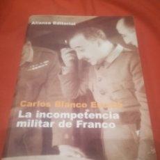 Libros de segunda mano: CARLOS BLANCO ESCOLÁ.LA INCOMPETENCIA MILITAR DE FRANCO.ALIANZA EDITORIAL 2000.. Lote 239923180