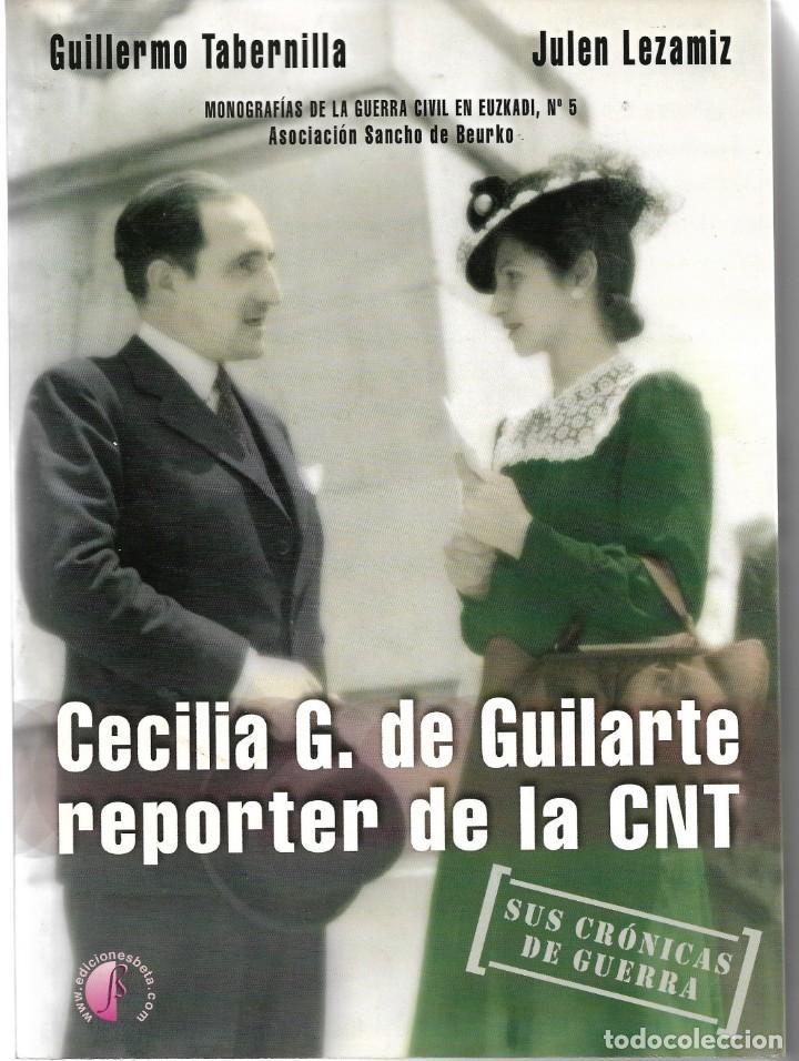 CECILIA G. DE GUILARTE REPORTER DE LA CNT. SUS CRÓNICAS DE GUERRA. (Libros de Segunda Mano - Historia - Guerra Civil Española)
