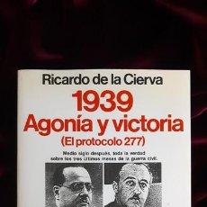 Libros de segunda mano: 1939 AGONÍA Y VICTORIA - RICARDO DE LA CIERVA - PLANETA 1989. Lote 241094395