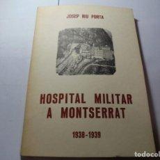Libros de segunda mano: MAGNIFICO ANTIGUO LIBRO HOSPITAL MILITAR A MONTSERRAT 1938-1939 DE JOSEP RIU PORTA DEL 1979. Lote 241779235