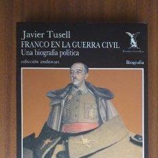 Libros de segunda mano: FRANCO EN LA GUERRA CIVIL --- JAVIER TUSELL. Lote 39568327