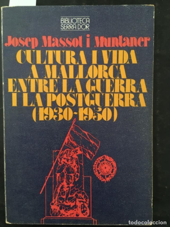 CULTURA I VIDA A MALLORCA ENTRE LA GUERRA I LA POSTGUERRA 1930 1950, JOSEP MASSOT I MUNTANER (Libros de Segunda Mano - Historia - Guerra Civil Española)