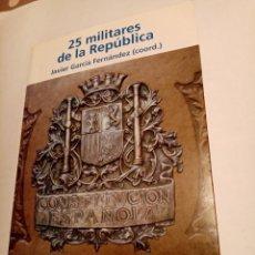 Libros de segunda mano: 25 MILITARES DE LA REPÚBLICA .JAVIER GARCÍA FERNÁNDEZ ( COORD.) MINISTERIO DE DEFENSA .. Lote 243671460