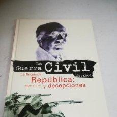Libros de segunda mano: LA GUERRA CIVIL ESPAÑOLA. LA SEGUNDA REPÚBLICA: ESPERANZAS Y DECEPCIONES. 1996. TAPA DURA. Lote 243781340