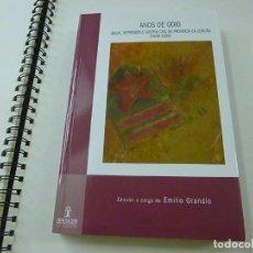 Libros de segunda mano: ANOS DE ODIO-GOLPE,REPRESIÓN E GUERRA CIVIL NA PROVINCIA DA CORUNA(1936-1939)-EMÍLIO GRANDÍO-2007-. Lote 243971070