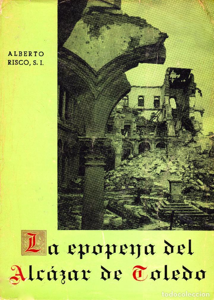 LA EPOPEYA DEL ALCÁZAR DE TOLEDO. RELACIÓN HISTÓRICA DE LOS SUCESOS DESDE EL COMIENZO. ALBERTO RISCO (Libros de Segunda Mano - Historia - Guerra Civil Española)