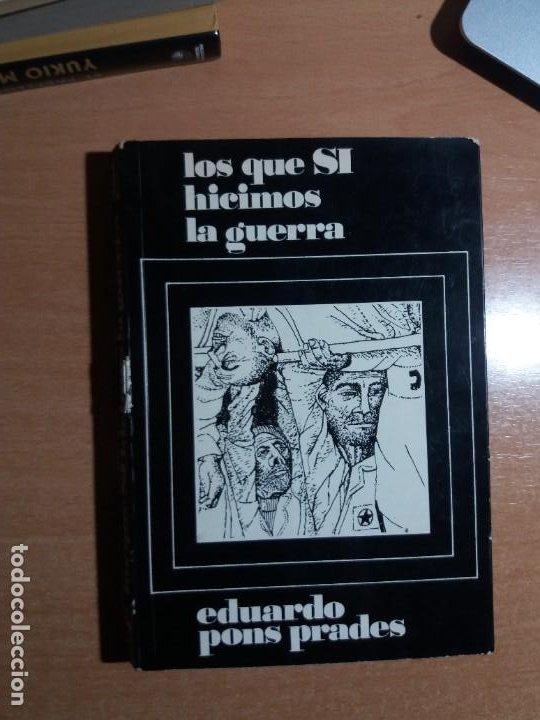 LOS QUE SÍ HICIMOS LA GUERRA. EDUARDO PONS PRADES (Libros de Segunda Mano - Historia - Guerra Civil Española)
