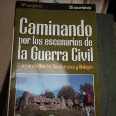 Libros de segunda mano: CAMINANDO POR LOS ESCENARIOS DE LA GUERRA CIVIL, SIERRAS DEL RINCON, GUADARRAMA, Y MALAGON.. Lote 244440865