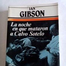 Libros de segunda mano: LA NOCHE EN QUE MATARON A CALVO SOTELO .IAN GIBSON ( ARGOS VERGARA ). Lote 244442440