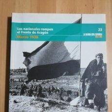 Libros de segunda mano: LOS NACIONALES ROMPEN EL FRENTE DE ARAGÓN (MARZO 1938) LA GUERRA CIVIL ESPAÑOLA MES A MES Nº 23. Lote 244454820