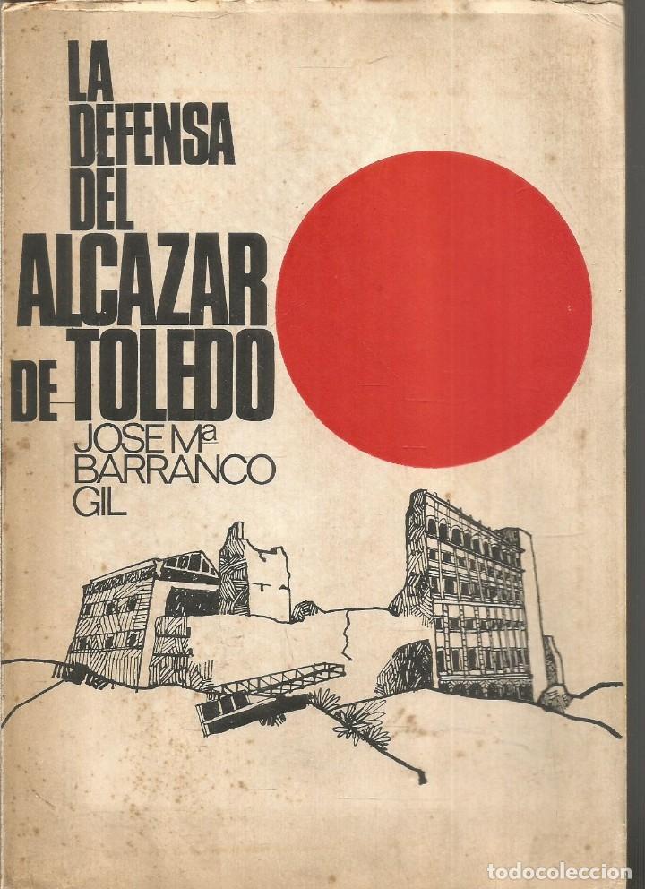 JOSE MARIA BARRANCO GIL. LA DEFENSA DEL ALCAZAR DE TOLEDO (Libros de Segunda Mano - Historia - Guerra Civil Española)