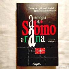 Libros de segunda mano: ANTOLOGÍA DE SABINO ARANA - TEXTOS DEL FUNDADOR DEL NACIONALISMO VASCO - NUEVO. Lote 244577505