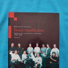 Libros de segunda mano: DONES REPUBLICANES - MEMÒRIA DE LA GUERRA CIVIL A MALLORCA - VOLUM II. Lote 244580030