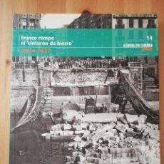 Libros de segunda mano: FRANCO ROMPE EL CINTURÓN DE HIERRO (JUNIO 1937) LA GUERRA CIVIL ESPAÑOLA MES A MES Nº 14. Lote 244679070
