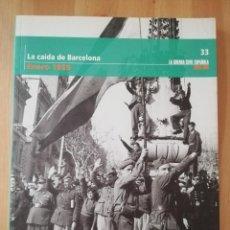 Libros de segunda mano: LA CAÍDA DE BARCELONA (ENERO 1939) LA GUERRA CIVIL ESPAÑOLA MES A MES Nº 33. Lote 244679575