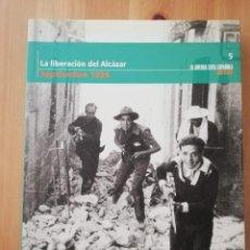 Libros de segunda mano: LA LIBERACIÓN DEL ALCÁZAR (SEPTIEMBRE 1936) LA GUERRA CIVIL ESPAÑOLA MES A MES Nº 5. Lote 244690430
