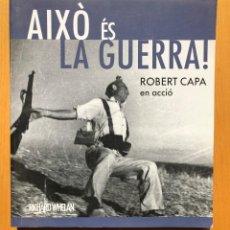 Libros de segunda mano: AIXÓ ÉS LA GUERRA ! ROBERT CAPA EN ACCIÓ / AUTOR : RICHARD WHELAN. Lote 244728050