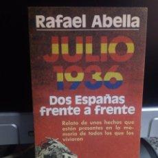 Libros de segunda mano: RAFAEL ABELLA - JULIO 1936. DOS ESPAÑAS FRENTE A FRENTE. Lote 244731695