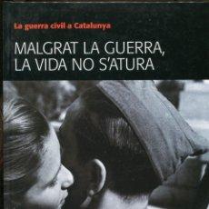 Libros de segunda mano: GUERRA CIVIL A CATALUNYA. MALGRAT LA GUERRA, LA VIDA NO S'ATURA. MEMORIAL DEMOGRÀTIC 2008. Lote 244971610