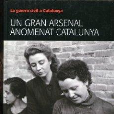 Libros de segunda mano: LA GUERRA CIVIL A CATALUNYA. UN ARSENAL ANOMENAT CATALUNYA. MEMORIAL DEMOCRÀTIC 2008.. Lote 244972655