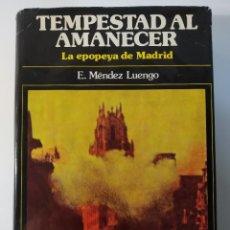 Libros de segunda mano: TEMPESTAD AL AMANECER. LA EPOPEYA DE MADRID DE E. MÉNDEZ LUENGO. Lote 244994725