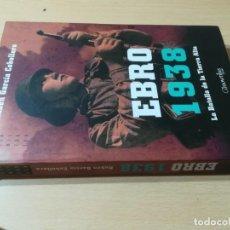 Libros de segunda mano: EBRO 1938, LA BATALLA DE LA TIERRA ALTA / RUBEN GARCIA CEBOLLERO / NOWTILUS / M507. Lote 245292295