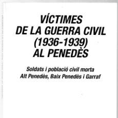 Libros de segunda mano: VÍCTIMES DE LA GUERRA CIVIL 1936-1939 ALT I BAIX PENEDÈS - GARRAF - SABANÉS I ARNABAT - CATALÀ. Lote 246650460