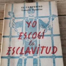 Livros em segunda mão: YO ESCOGÍ LA ESCLAVITUD (EL CAMPESINO VALENTÍN GONZÁLEZ) PRÓLOGO DE MAURICIO CARLAVILLA. Lote 246660820