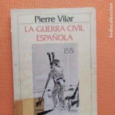 Libros de segunda mano: LA GUERRA CIVIL ESPAÑOLA PIERRE VILAR. Lote 247083845
