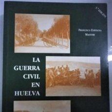 Libros de segunda mano: LA GUERRA CIVIL EN HUELVA FRANCISCO ESPINOSA. Lote 31518964