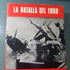 Libros de segunda mano: LA BATALLA DEL EBRO SERVICIO HISTÓRICO MILITAR - MONOGRAFÍAS DE LA GUERRA DE ESPAÑA Nº 13 (1978). Lote 247921265