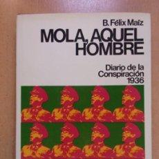 Livres d'occasion: MOLA, AQUEL HOMBRE / B. FÉLIX MAIZ / 1ª ED. 1976. PLANETA. Lote 248470095