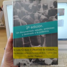 Libros de segunda mano: SI LOS CURAS Y FRAILES SUPIERAN. HISTORIA POR DIOS Y CONTRA DIOS, FIGUERO, JAVIER. ESPASA CALPE.2001. Lote 249133115