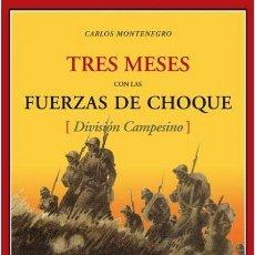 Libros de segunda mano: TRES MESES CON LAS FUERZAS DE CHOQUE (DIVISIÓN CAMPESINO).CARLOS MONTENEGRO.-NUEVO. Lote 251269500
