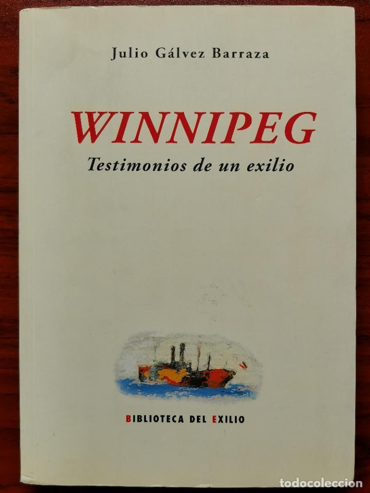 WINNIPEG. TESTIMONIOS DE UN EXILIO / JULIO GÁLVEZ BARRAZA / CHILE / GUERRA CIVIL ESPAÑOLA / BARCO (Libros de Segunda Mano - Historia - Guerra Civil Española)