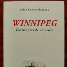 Libros de segunda mano: WINNIPEG. TESTIMONIOS DE UN EXILIO / JULIO GÁLVEZ BARRAZA / CHILE / GUERRA CIVIL ESPAÑOLA / BARCO. Lote 251590975