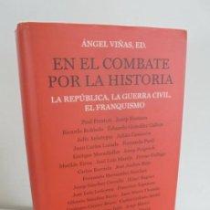 Libros de segunda mano: EN EL COMBATE POR LA HISTORIA. LA REPUBLICA, LA GUERRA CIVIL, EL FRANQUISMO. ANGEL VIÑAS. 2012. Lote 251650110