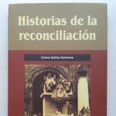 Libros de segunda mano: HISTORIAS DE LA RECONCILIACIÓN - CARLOS IBAÑEZ QUINTANA - 2002 CARLISMO GUERRA CIVIL. Lote 252083450
