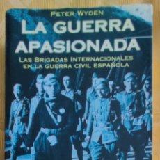 Libros de segunda mano: LA GUERRA APASIONADA - PETER WYDEN. BRIGADAS INTERNACIONALES EN LA GUERRA CIVIL ESPAÑOLA AÑO 1997. Lote 253159005