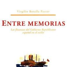 Libros de segunda mano: ENTRE MEMORIAS. LAS FINANZAS DEL GOBIERNO REPUBLICANO ESPAÑOL EN EL EXILIO.-NUEVO. Lote 253183880