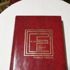 Libros de segunda mano: FRANCISCO FRANCO UN SIGLO DE ESPAÑA RICARDO DE LA CIERVA EDITORA NACIONAL 1972. Lote 254282620