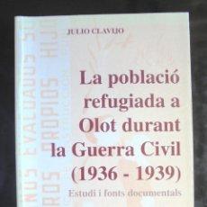 Libros de segunda mano: LA POBLACIÓN REFUGIADA A OLOT DURANT LA GUERRA CIVIL (1936 – 1939) JULIO CLAVIJO IMPECABLE 1997. Lote 254340605