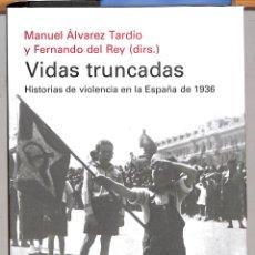Libros de segunda mano: VIDAS TRUNCADAS HISTORIAS DE VIOLENCIA EN LA ESPAÑA DE 1936 - FERNANDO DEL REY. Lote 254501540