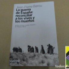 Libros de segunda mano: BAROU, JEAN P.: LA GUERRA DE ESPAÑA. RECONCILIAR A LOS VIVOS Y LOS MUERTOS (TRAD:JAVIER G.SOBERÓN. Lote 254516410