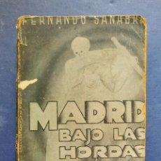 Libros de segunda mano: MADRID BAJO LAS HORDAS - FERNANDO SANABRIA 1938.. Lote 254618105