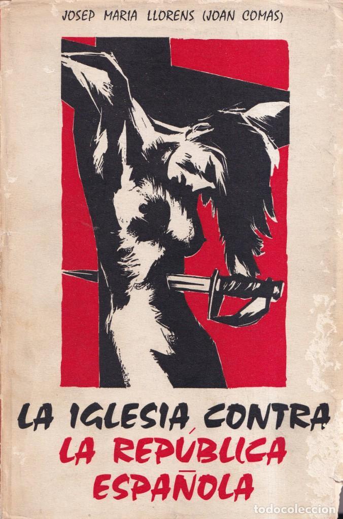 LA IGLESIA CONTRA LA REPUBLICA ESPAÑOLA - JOSEP MARIA LLORENS, JOAN COMAS - 1968 (Libros de Segunda Mano - Historia - Guerra Civil Española)